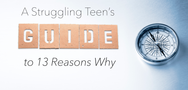 A Struggling Teen's Guide to 13 Reasons Why