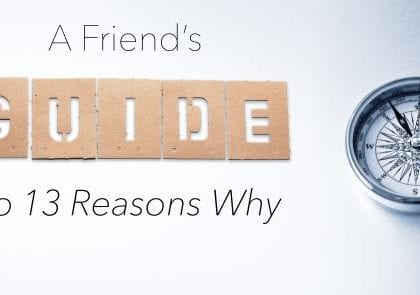 A Friend's Guide to 13 Reasons Why