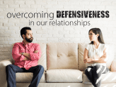 Overcoming Defensiveness in Our Relationships