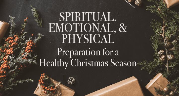 Spiritual, Emotional, and Physical Preparation for a Healthy Christmas Season