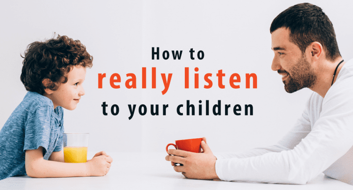 How to REALLY Listen to Your Children