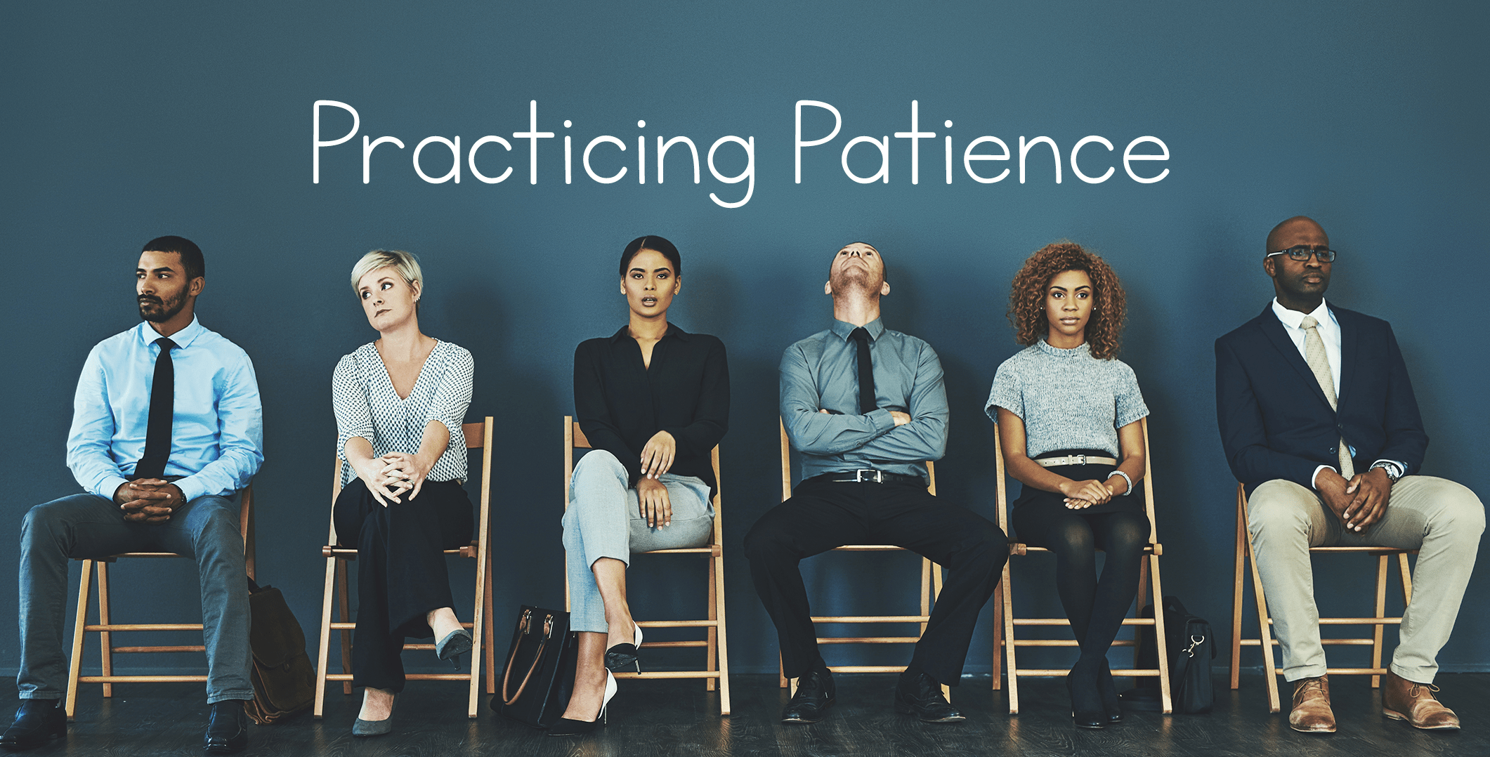 image of professionally dressed adults sitting on chairs in front of a blue wall with the words Practicing Patience